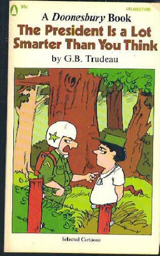 The President Is A Lot Smarter Than You Think (A Doonesbury Book by G.B. Trudeau)