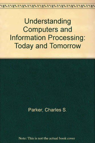 9780030937644: Understanding Computers and Information Processing: Today and Tomorrow