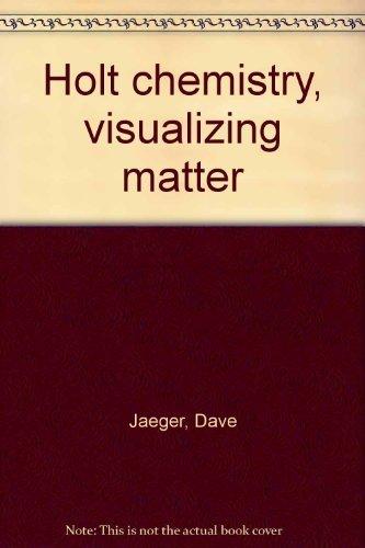 Holt chemistry, visualizing matter: Jaeger, Dave