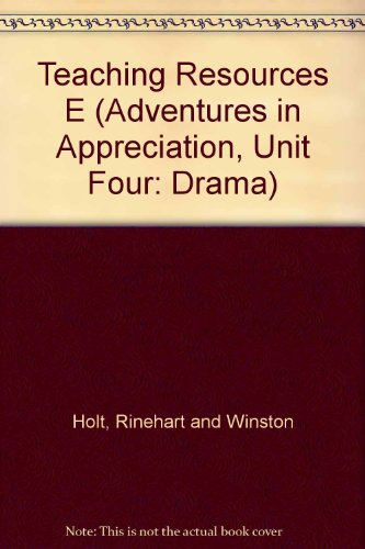 Teaching Resources E (Adventures in Appreciation, Unit Four: Drama): Holt, Rinehart and Winston