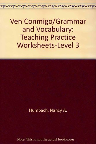 Ven Conmigo/Grammar and Vocabulary: Teaching Practice Worksheets-Level: Nancy A. Humbach,