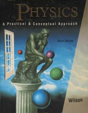 Physics: A Practical and Conceptual Approach (Saunders: Wilson, Jerry D.