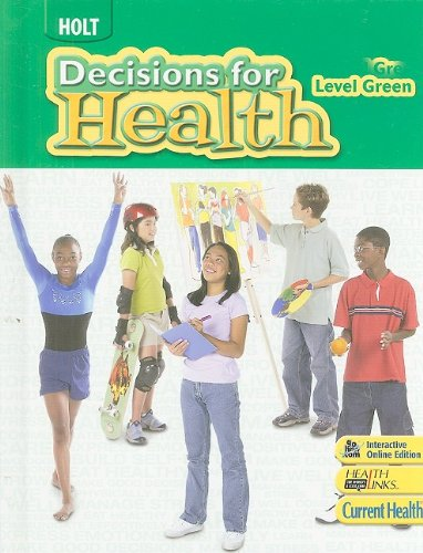 Decisions for Health: Student Edition Level Green 2009: HOLT, RINEHART AND WINSTON