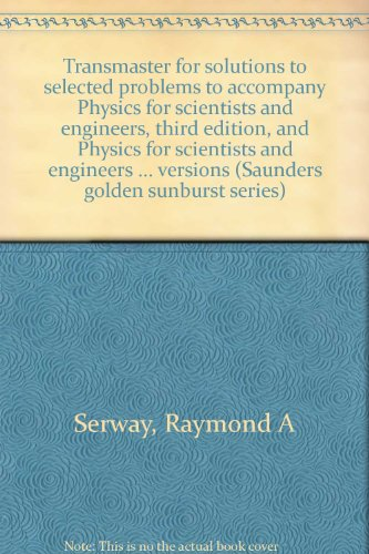 9780030965463: Transmaster for solutions to selected problems to accompany Physics for scientists and engineers, third edition, and Physics for scientists and ... versions (Saunders golden sunburst series)