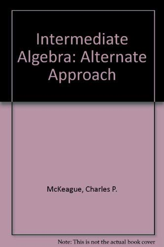 Intermediate Algebra: Alternate Approach (0030965608) by Charles P. McKeague