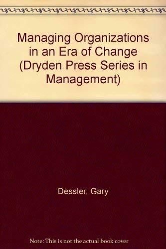 9780030966125: Managing Organizations in an Era of Change (Dryden Press Series in Management)