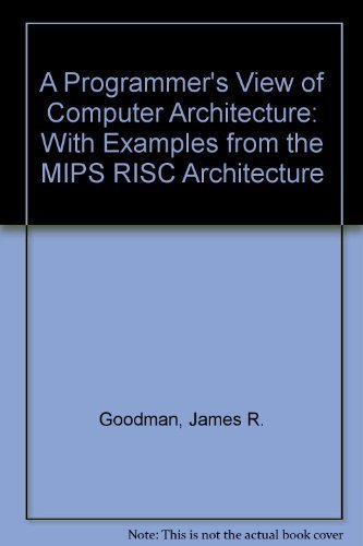 A Programmer's View of Computer Architecture: With Assembly Language Examples from the MIPS ...