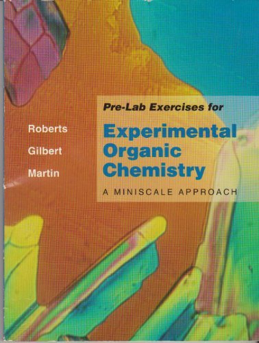 Pre-Lab Exercises for Experimental Organic Chemistry: A Miniscale Approach (0030972841) by Roberts, Royston M.; Gilbert, John C.; Martin, Stephen F.