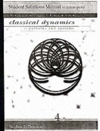 Students Solution Manual to accompany Classical Dynamics of Particles and Systems, 4th Edition: ...
