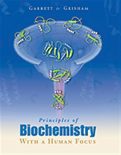 Principles of Biochemistry With a Human Focus (0030973694) by Garrett, Reginald H.; Grisham, Charles M.