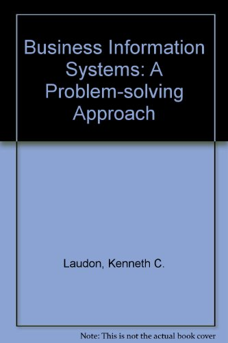 Business Information Systems: A Problem-solving Approach: Laudon, Kenneth C.,
