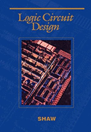 Logic Circuit Design: International Student Edition (Saunders: Shaw, Alan W.