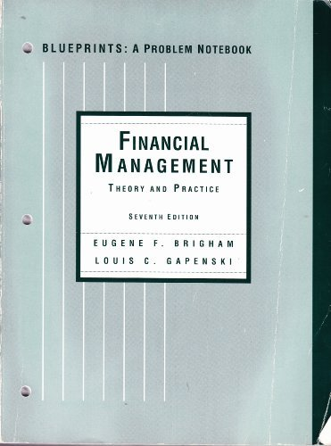 Financial Management-Theory and Practice: Blueprints, a Problem: Eugene F. Brigham,