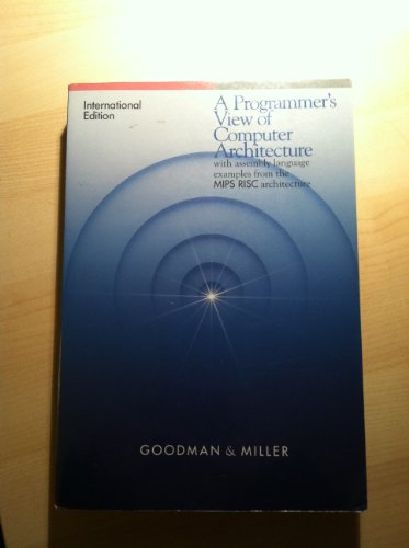 A Programmer's View of Computer Architecture: With Examples from the MIPS RISC Architecture (0030988160) by Goodman, James R.; Miller, Karen