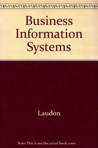 Business Information Systems: A Problem-Solving Approach: Kenneth C. Laudon,