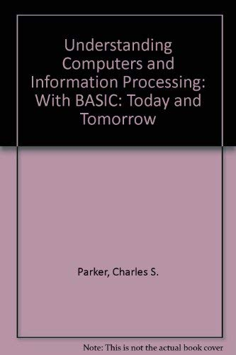 9780030989513: Understanding Computers and Information Processing: With BASIC: Today and Tomorrow