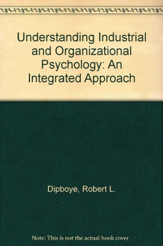 9780030989629: Understanding Industrial and Organizational Psychology: An Integrated Approach