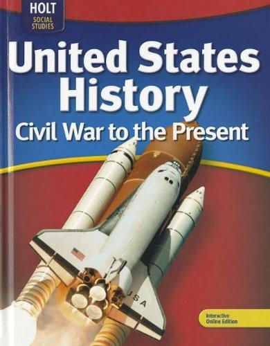 United States History: Civil War to Present: HOLT, RINEHART AND