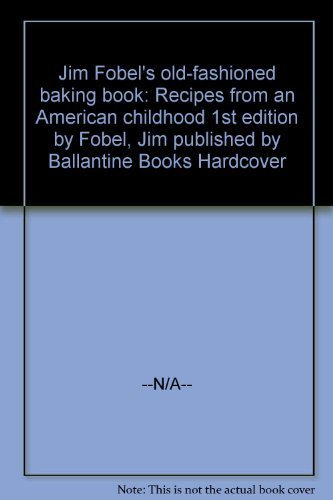 9780034534825: Jim Fobel's old-fashioned baking book: Recipes from an American childhood by ...
