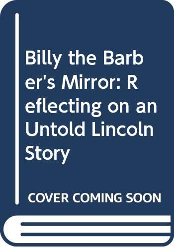 9780038990078: Billy the Barber's Mirror: Reflecting on an Untold Lincoln Story
