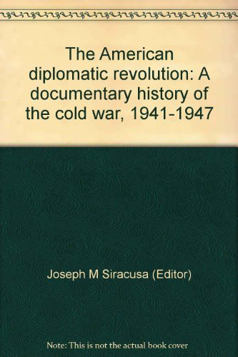 9780039000608: The American diplomatic revolution: A documentary history of the cold war, 1941-1947