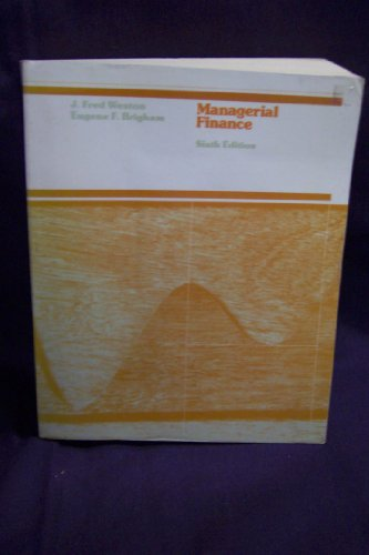 Managerial Finance. Sixth Edition: Weston, J. Fred; Brigham, Eugene F.