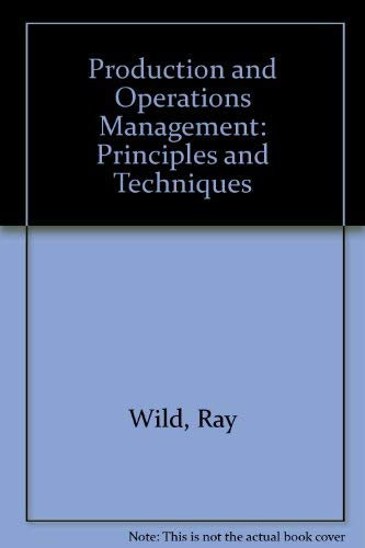 Production and Operations Management: Principles and Techniques: Wild, Ray