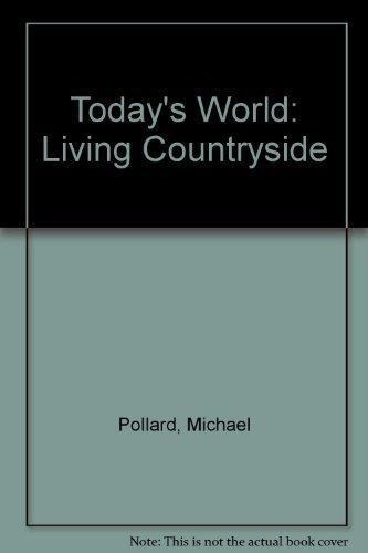 The Living Countryside (Today's World): Pollard, Michael (Boucher, Jim; Shuard, Hilary; Wain, ...