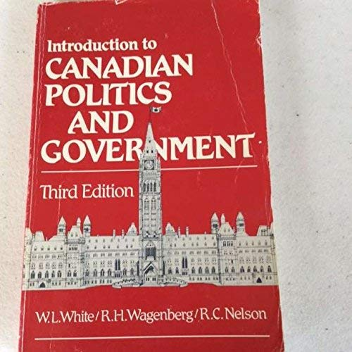 Introduction to Canadian Politics And Government .: White, W L