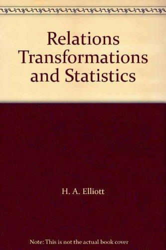 Relations Transformations and Statistics: H. A. Elliott;