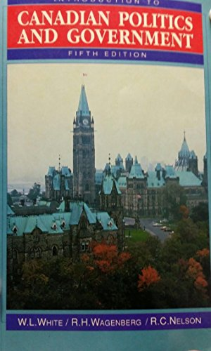 Introduction to Canadian Politics and Government: White, Wagenberg and
