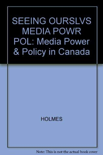 Seeing Ourselves : Media Power and Policy in Canada