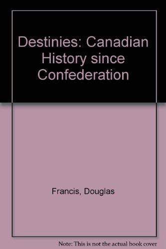 9780039228637: Destinies: Canadian History since Confederation