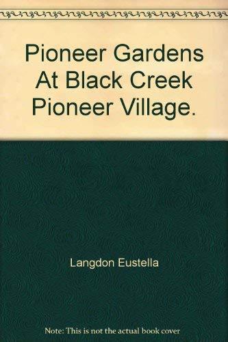 9780039233105: Pioneer Gardens at Black Creek Pioneer Village.