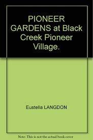 9780039233112: Pioneer gardens at Black Creek Pioneer Village