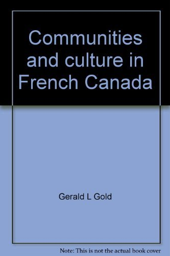 Communities and culture in French Canada: Gerald L Gold