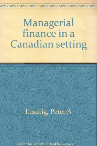 Managerial finance in a Canadian setting: Lusztig, Peter A