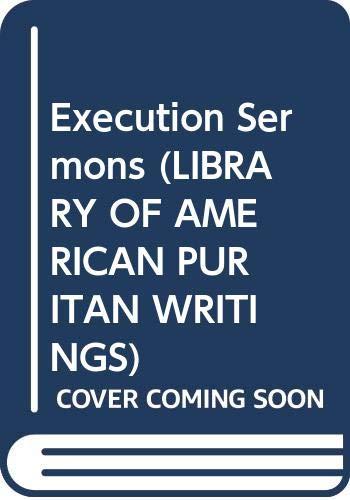 9780040460859: Execution Sermons (LIBRARY OF AMERICAN PURITAN WRITINGS)