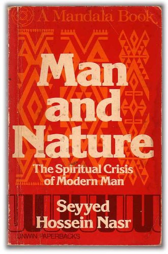 MAN AND NATURE: THE Spiritual Crisis of Modern Man: Nasr, Seyyed Hossein