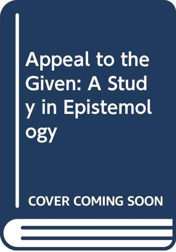 9780041210125: Appeal to the Given: A Study in Epistemology