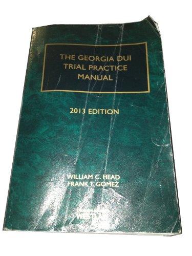 9780041277678: The Georgia DUI Trial Practice Manual, 2013 Ed. (The Georgia DUI Trial Practice Manual)