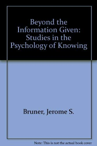 9780041500448: Beyond the Information Given: Studies in the Psychology of Knowing