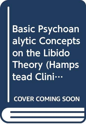 Basic Psychoanalytic Concepts on the Libido Theory (The Hampstead Clinic Psychoanalytic Library (...