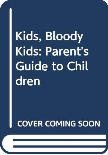 9780041550054: Kids, Bloody Kids: Parent's Guide to Children