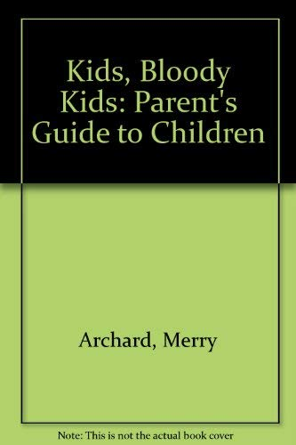 9780041550061: Kids, Bloody Kids: Parent's Guide to Children