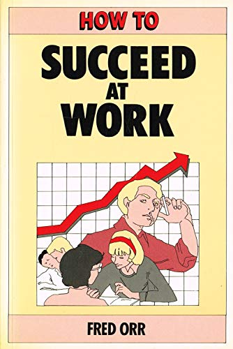 9780041580099: How to Succeed at Work: Gaining the Psychological Edge (The how to series)