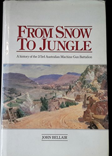 9780041580129: From Snow To Jungle: A History of the 2/3rd Australian Machine Gun Battalion