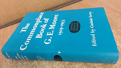 Commonplace Book, 1919-1953. Edited by Casimir Lewy: Moore, George Edward.