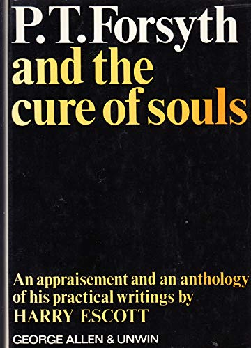 9780042480084: P.T.Forsyth and the Cure of Souls: An Appraisement and Anthology of His Practical Writings