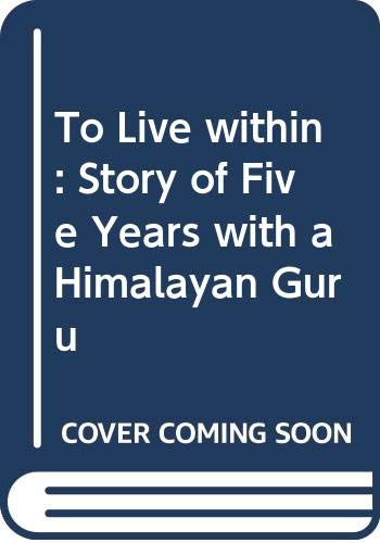 9780042910086: To Live within: Story of Five Years with a Himalayan Guru